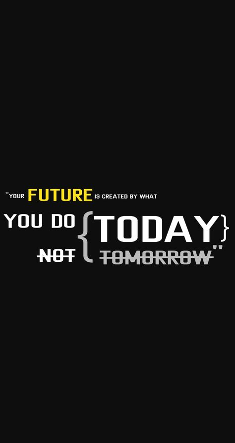 Your Future Will Depends Upon What You Do Today Not Tommorow