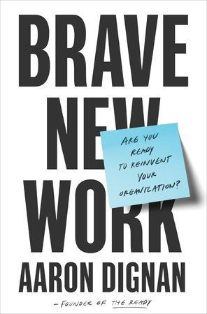 Brave New Work By Aaron Dignan 9780525536208 Penguinrandomhouse Com Books In 2020 What To Read Management Books New Work
