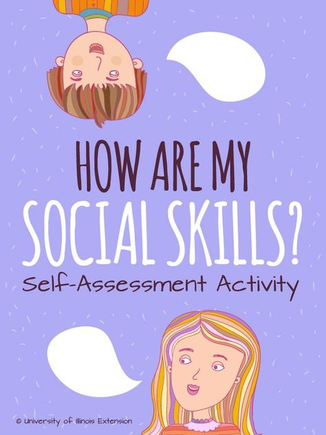 How are my social Skills? Self-assessment activity. Great activity for kids to grow their interpersonal skills! Very appropriate for middle and high school learners.  Repinned by SOS Inc. Resources pinterest.com/sostherapy/.  Download this checklist at:  https://my.extension.illinois.edu/documents/257081302080208/lp_careadult_socialskills.pdf