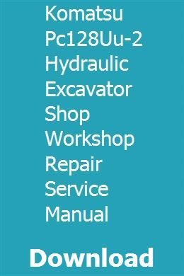 Komatsu Pc128uu 2 Hydraulic Excavator Shop Workshop Repair Service Manual Hydraulic Excavator Excavator Parts Catalog