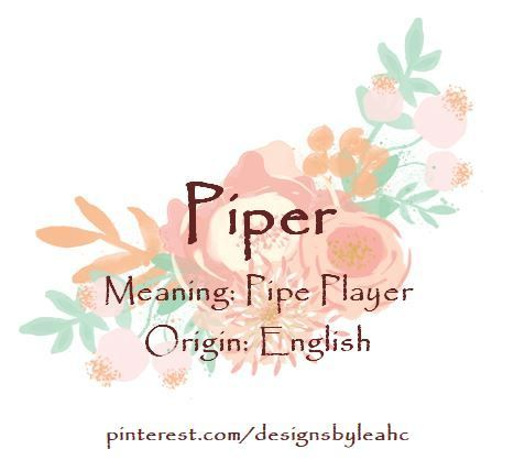 Baby Girl Name: Piper    Meaning: Pipe Player    Origin