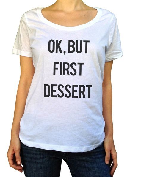 1e97fa7dafa33 Women s OK But First Dessert Scoop Neck Shirt Funny Hipster Foodie ...
