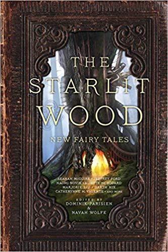 The Starlit Wood New Fairy Tales Edited By Dominik Parisien