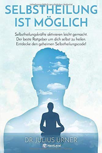 Selbstheilung Ist Mglich Selbstheilungskrfte Aktivieren Leicht Gemacht Der Beste Ratgeber Um Dich Selbst Zu Heilen Selbstheilung Heilung Gute Bucher Zum Lesen