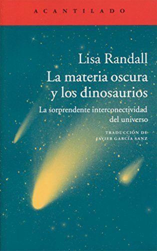 Pdf Read La Materia Oscura Y Los Dinosaurios By Lisa Randall Lisa Randall Books Worth Reading