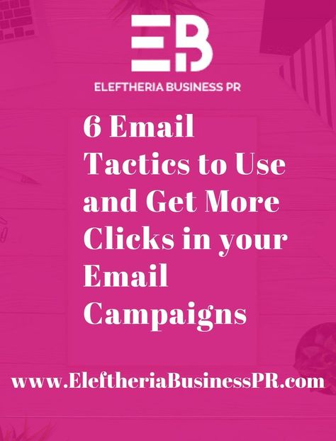 6 Email Tactics to Use and Get More Clicks in your Email Campaigns - Eleftheria Business PR