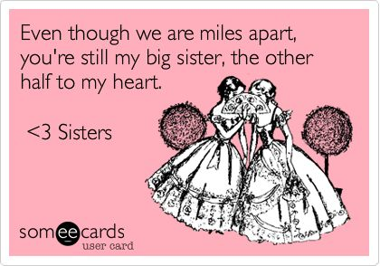Love My Big Sister Quotes Captivating Even Though We Are Miles Apart You're Still My Big Sister The