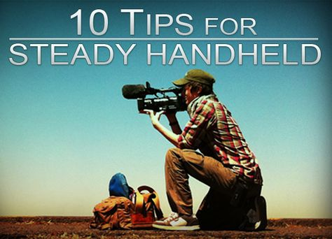 10 Tips for Shooting Steady Hand Held | Film school, Tips ...
