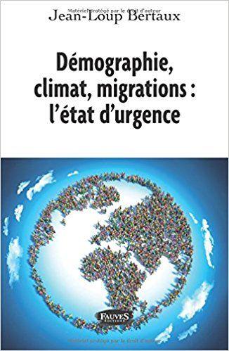 Demographie Climat Migrations L Etat D Urgence Jean Loup Bertaux Demographie Crise Climatique Climat