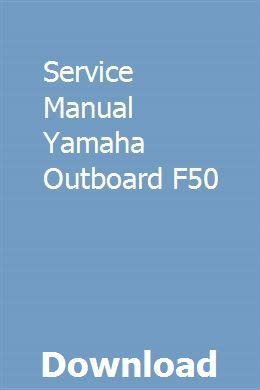 Service Manual Yamaha Outboard F50 Outboard Yamaha Outboard Boat Motors