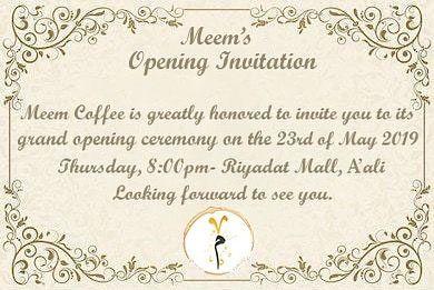 يسرنا و يشرفنا دعوتكم لحضور حفل افتتاح ميم كوفي وذلك بتاريخ ٢٣ ٥ ٢٠١٩ يوم الخميس الموافق الساعة الثامنه مساء في مجمع الريادات بمنطقة عالي حضوركم شرف لنا