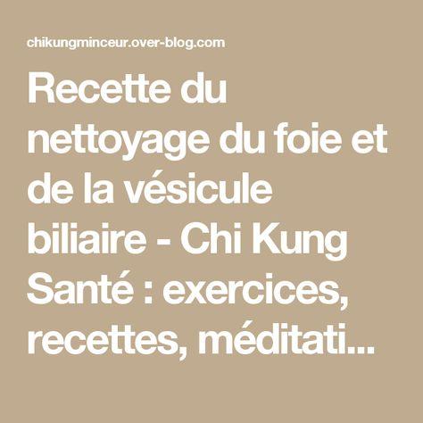 Recette du nettoyage du foie et de la vésicule biliaire - Chi Kung Santé : exercices, recettes, méditation et médecine chinoise