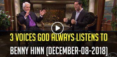 3 Voices God Always Listens To - Benny Hinn (December-08-2018