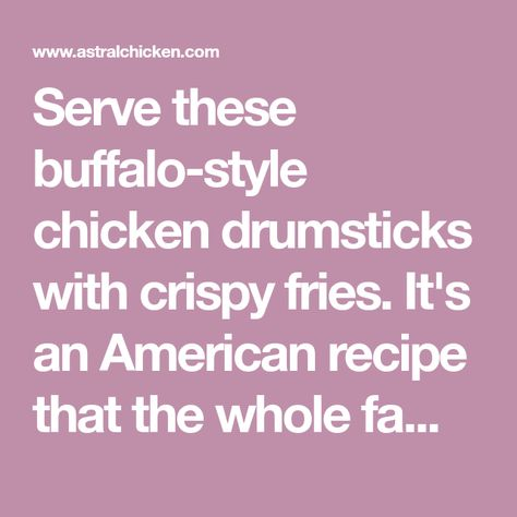 Serve these buffalo-style chicken drumsticks with crispy fries. It's an American recipe that the whole family will enjoy!