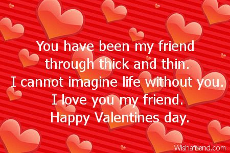 You Have Been My Friend Through Thick And Thin. I Cannot Imagine Life  Without You. I Love You My Friend. Happy Valentines Day. | Pinterest | Poem  Quotes ...