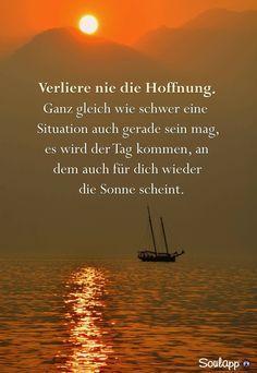 Verliere nie deine Hoffnung, ganz gleich wie schwer deine Situation gerade sein mag, es wird der Tag kommen, an dem auch für dich wiederdie Sonne scheint. ॐ