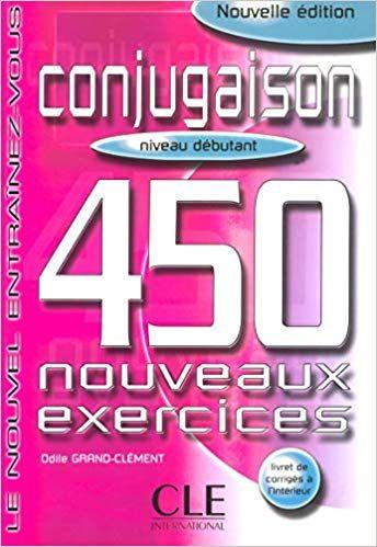 Conjugaison 450 Exercices Niveau Debutant Cahier D Exercices Odile Grand Clement Livres Ebooks Books To Read Dot Grid Journal