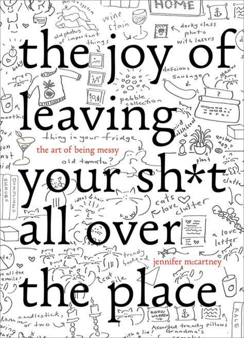 The Joy of Leaving Your Sh*t All Over the Place: The Art of Being Messy (eBook)