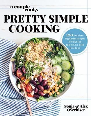 A Couple Cooks Pretty Simple Cooking 100 Delicious Vegetarian Recipes To Make You Fall In Love Wi Vegetarian Cookbook Cooking Vegetarian Recipes