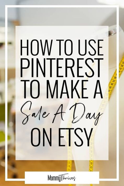 How To Make Money On Etsy With Pinterest - Mommy Thrives