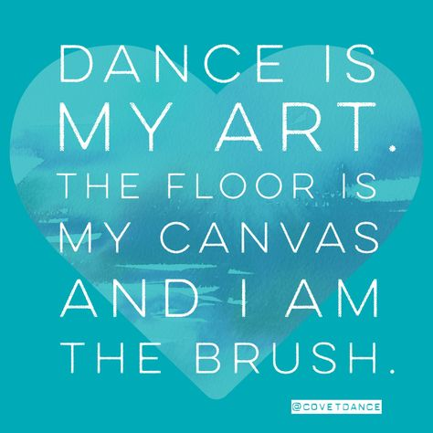 Dance is my art. The floor is my canvas and I am the brush.