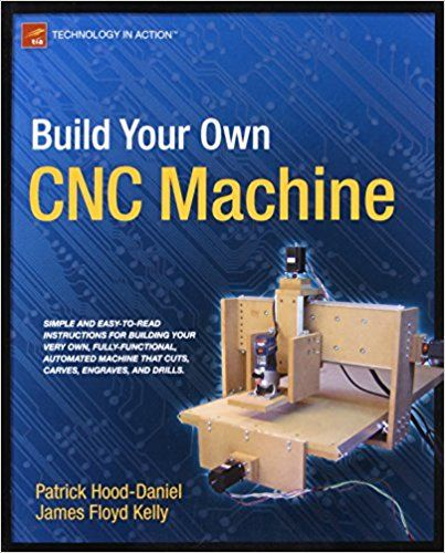 Build Your Own Cnc Machine Technology In Action James Floyd Kelly