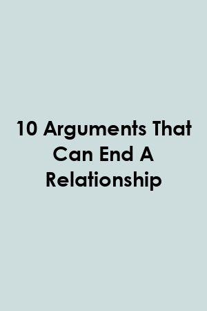 10 Arguments That Can End A Relationship Relationship Argument Quotes Ending A Relationship Relationship Arguments