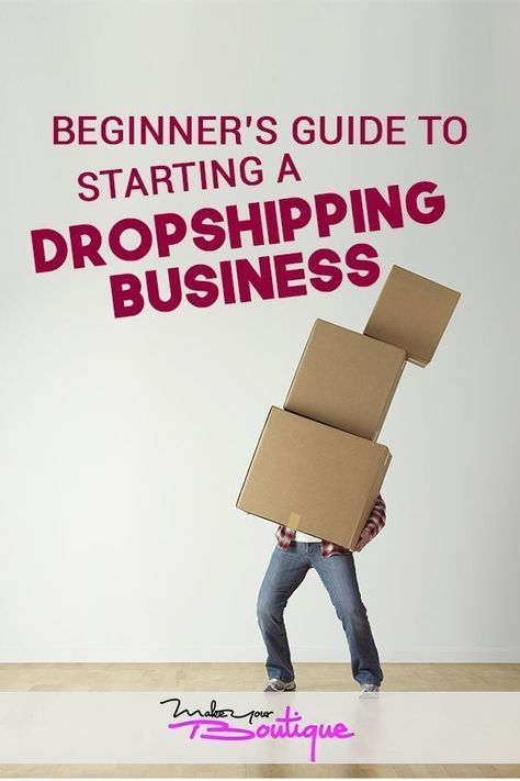 The Beginners Guide to Starting a Dropshipping Business - Make Your Boutique