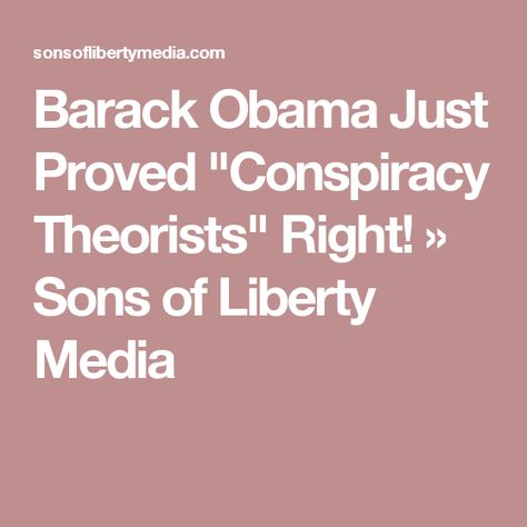 Barack Obama Just Proved Conspiracy Theorists Right Sons Of