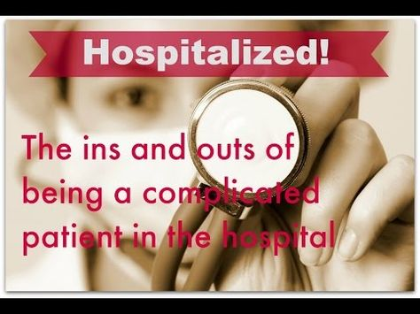 Hospitalized! The ins and outs of being a complicated patient in the hospital - YouTube