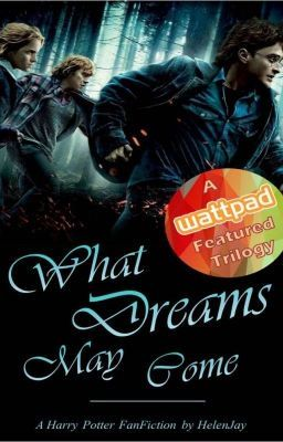 The Dream Trilogy Book Three What Dreams May Come A Harry Potter Fanfiction Chapter One Harry Potter Fanfiction Trilogy Fanfiction
