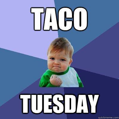 Taco Tuesday Success Kid Quickmeme Success Kid Funny Quotes Nurse Humor