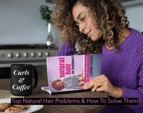 Top Natural Hair Problems & How To Solve Them