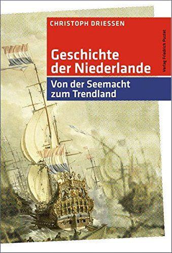 Geschichte Der Niederlande Von Der Seemacht Zum Trendland Kulturgeschichte Niederlande Von Geschichte Der Geschichtsbuch Geschichte Niederlande