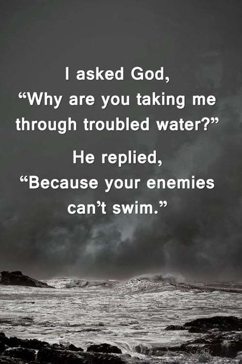 God is taking us in trouble water because our enemies are cant swim