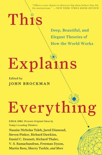 Drawn from the cutting-edge frontiers of science, This Explains Everything will revolutionize your understanding of the world.What is your favorite deep, elegant, or beautiful explanation? This is the question John Brockman, publisher of Edge.org (