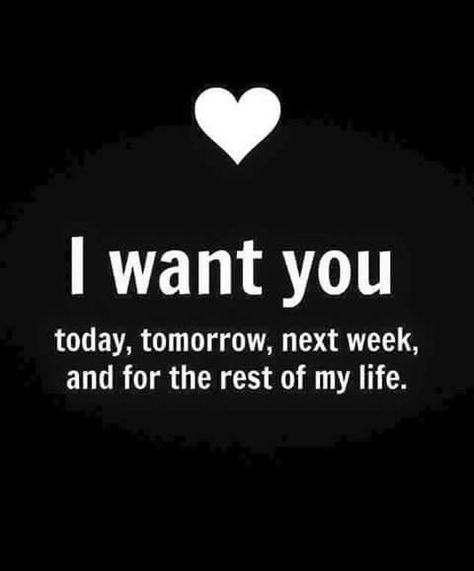 I Want You Today, Tomorrow, Next Week, And For The Rest Of My Life
