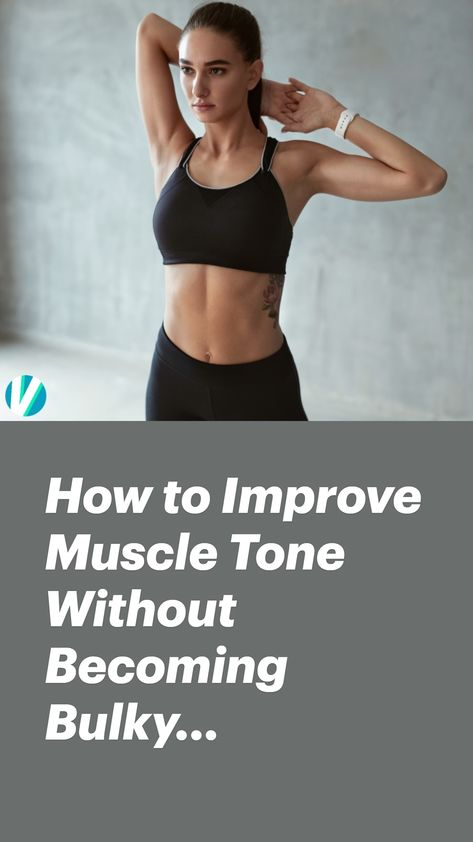 How to Improve Muscle Tone Without Becoming Bulky...