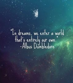 In dreams we enter a world that's entirely our own   #quote #harrypotter #albusdumbledore #motivationalquote #inspirationalquote #dreams #purposes #goals #freedome #nobrokencrowns