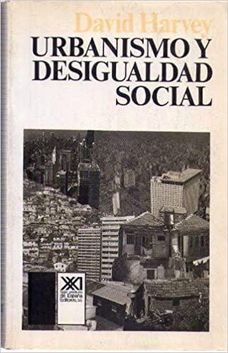 Urbanismo Y Desigualdad Social Por David Harvey Socialismo Ciencias Sociales Teoría Política