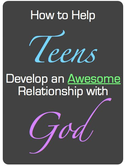 12 Ways to Help Teens Develop an Awesome Relationship with God to get asap