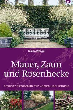 Mauer Zaun Und Rosenhecke Schoner Sichtschutz Fur Garten Und Terrasse Bucher Box Rosenhecke Sichtschutz Garten Ruinenmauer