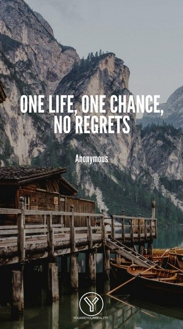 20 Quotes About Living Life To The Fullest With No Regrets You Are Your Reality Happy Life Quotes Living Your Life Quotes One Life Quotes