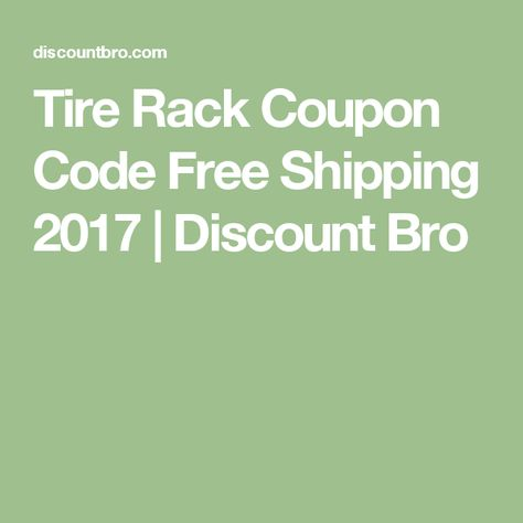 Tire Rack Coupon Code >> Tire Rack Coupon Code Free Shipping 2017 Discount Bro Discount