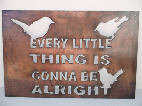 Every Little Thing Is Gonna Be Alright, Every Litte Thing, Song Sign, Custom Metal Sign, Three Little Birdies, Bob Marley