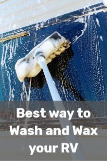 Best Way To Wash And Wax Your Rv Or Camper Know The Right Way To Clean And Maintain Your Rv Or Camper Don T Travel Trailer Camping Camper Maintenance Rv Care