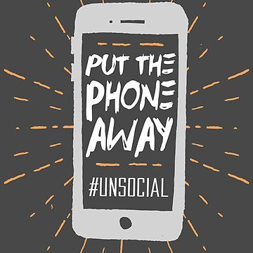 Put The Phone Away Unsocial Classic T Shirt By Joemungus Phone Quotes Merchandise Design Creative Block