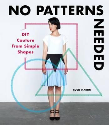 No Patterns Needed : DIY Couture from Simple Shapes - Rosie Martin