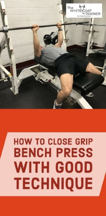 How To Close Grip Bench Correctly With Proper Form With Images Close Grip Bench Press Bench Press Deadlift