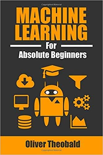 Machine Learning for Absolute Beginners: A Plain English